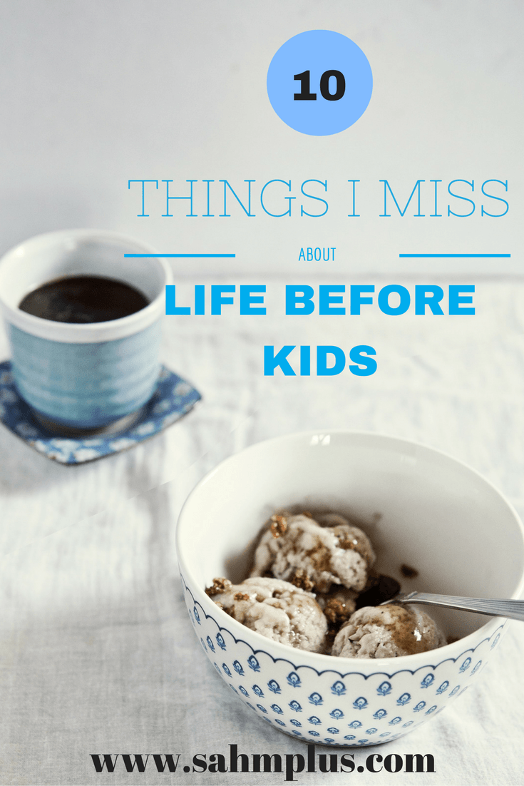 What I miss about my life before children. What do you miss about your own life before kids?