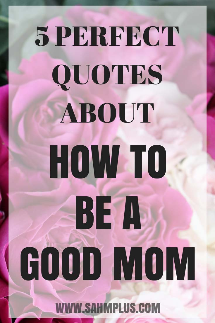 These 5 quotes will help define what a good mom is, how to be a good mom, or remind you you ARE a good mom. Being a good mom is a matter of caring enough to worry you aren't | www.sahmplus.com