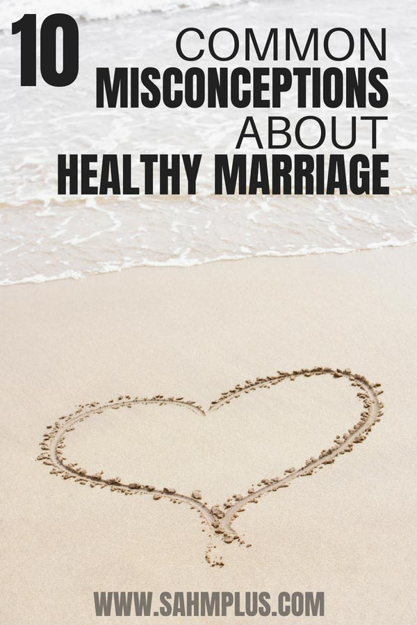 These things are untrue about happy and healthy marriage. Debunking myths about being happily married | sahmplus.com