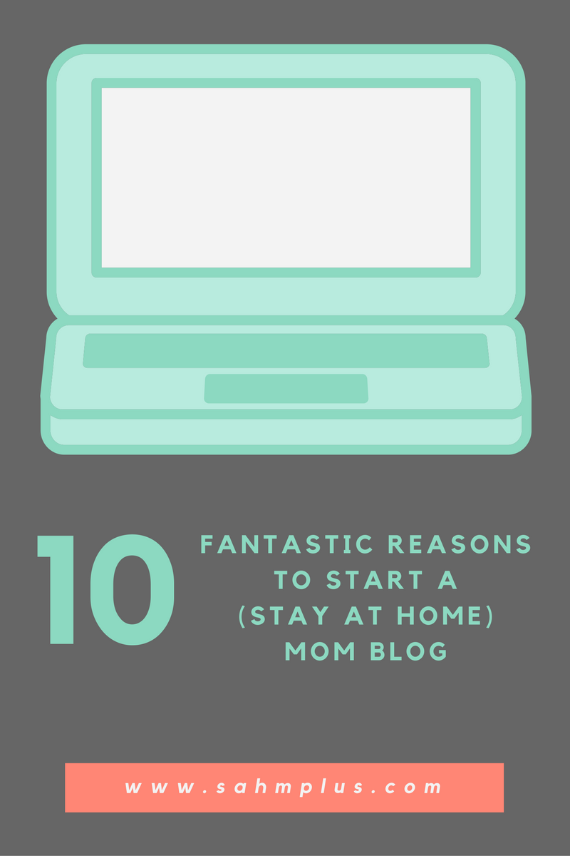 10 fantastic reasons to start a sahm blog