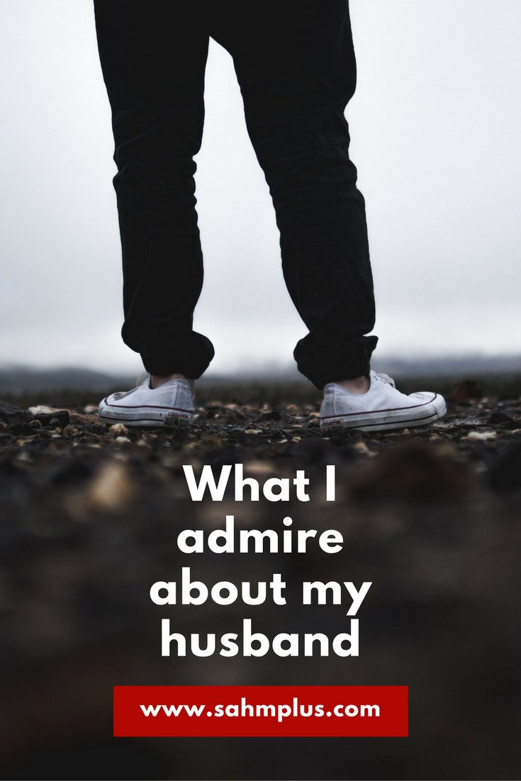 Why I admire my husband. Who do you love about your spouse? And why?