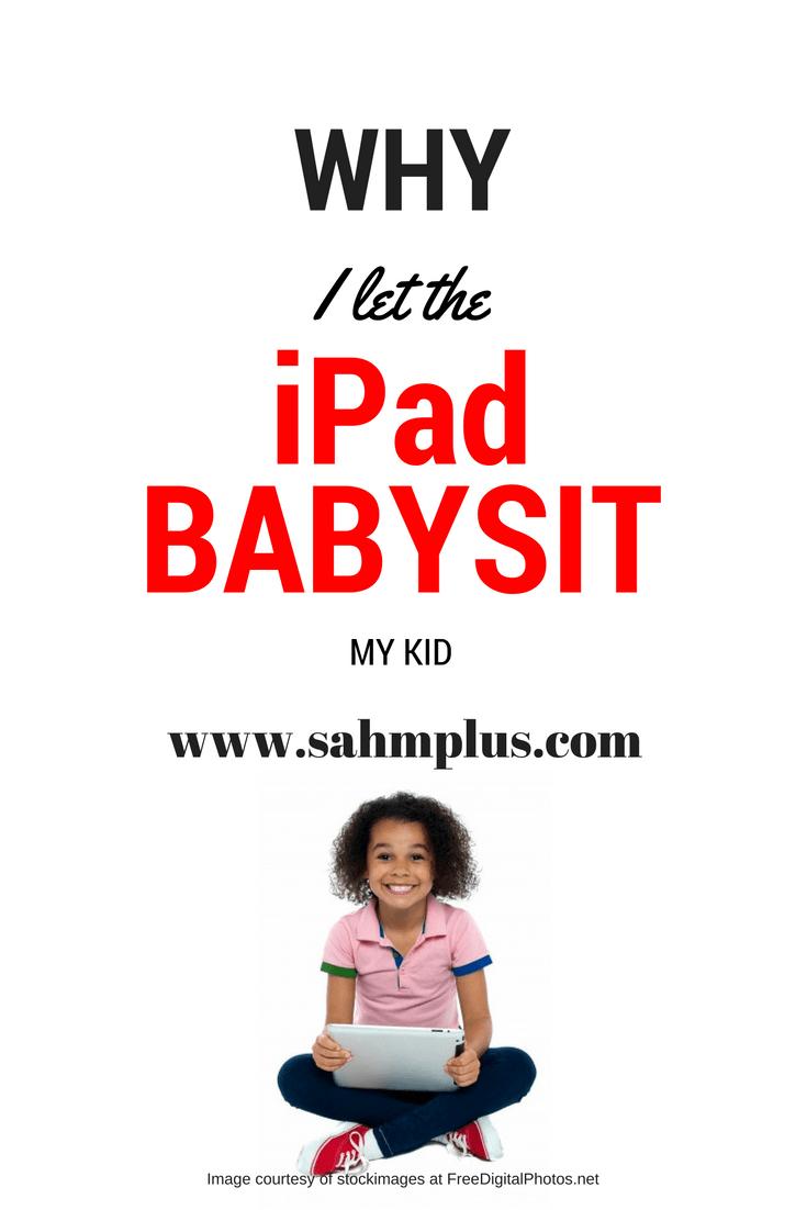Why I let the iPad babysit my kid