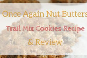Once Again Organic Nut Butters Review + Their Trail Mix Cookies recipe!
