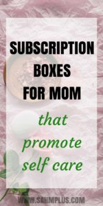Self-care promoting mom subscription boxes. Give a gift of self care for mom with these subscription boxes | www.sahmplus.com
