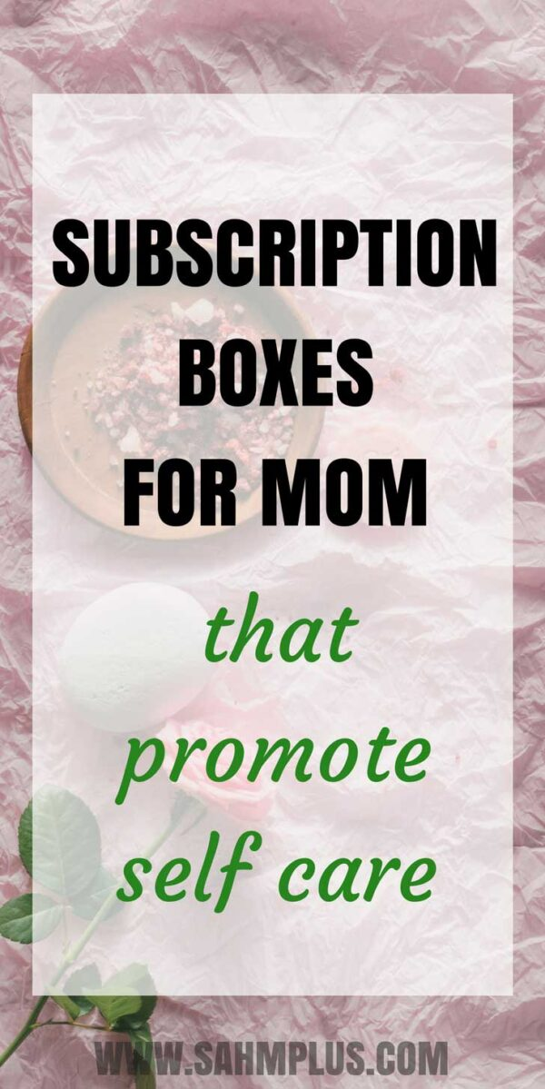 Self-care promoting mom subscription boxes. Give a gift of self care for mom with these subscription boxes   www.sahmplus.com