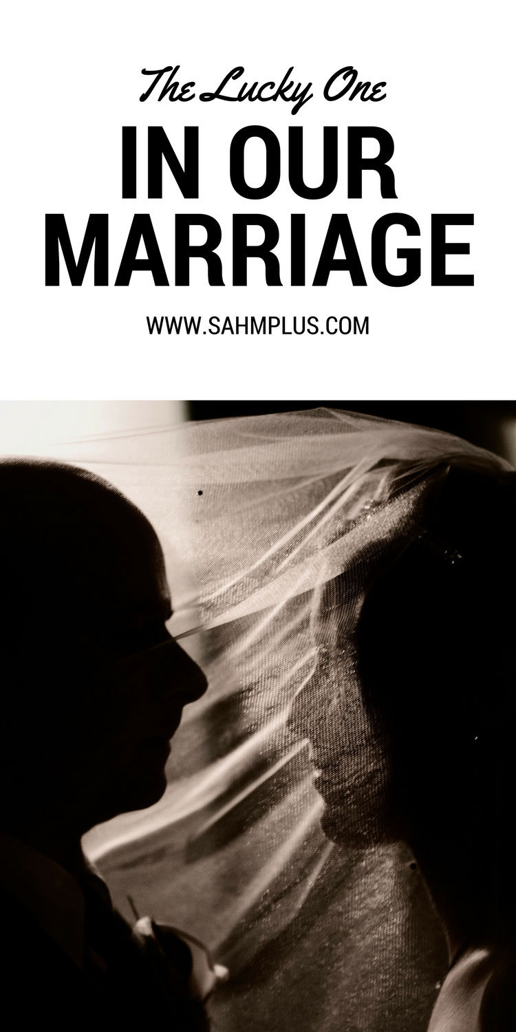 A private look into our lives as I share who I believe is the lucky one in my marriage.