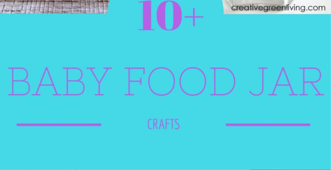 10+ amazing baby food jar crafts to do when you want to reuse baby food jars