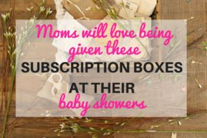 Best subscription boxes for baby showers - gift any of these subscription boxes to an expectant mama in addition to something off her baby registry. She'll be really grateful! | www.sahmplus.com