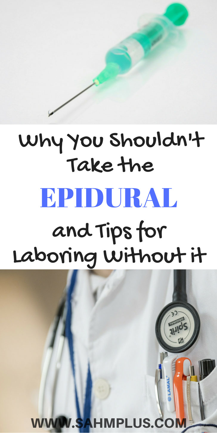 Reasons you should consider not taking the epidural during labor. Plus, tips for laboring without drugs. You can give birth naturally! www.sahmplus.com