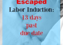 how I escaped labor induction 13 days past baby's due date. The surprising story may have you rethinking your maternity care and questioning whether or not being induced is a good idea, just because baby is late. www.sahmplus.com