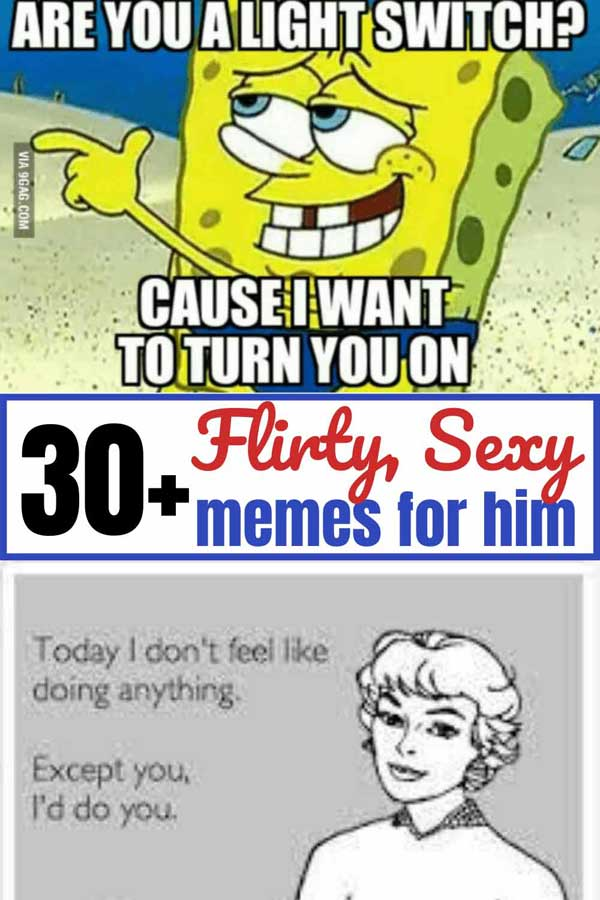"Sexy, flirty memes for him! Funny, cute, and flirty ways to tell your husband ""I want you"".  Flirty memes for couples"