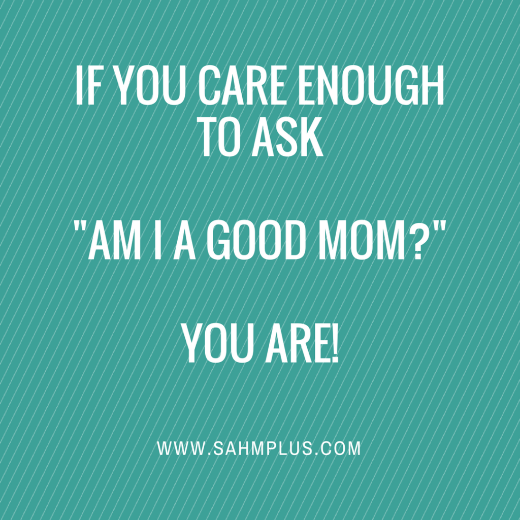 Good Mom Quotes: Am I A Good Mom? The Best Response Is This