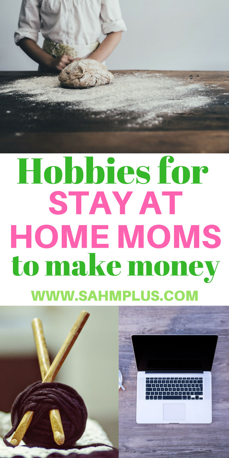 Hobbies for stay at home moms to make money. If you have one of these hobbies, you can earn an income as a SAHM | www.sahmplus.com