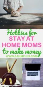 Check out these fabulous hobbies for stay at home moms to make money. A SAHM can stay home, do what she loves, and earn an income! Ways to make money while at home with the kids | www.sahmplus.com