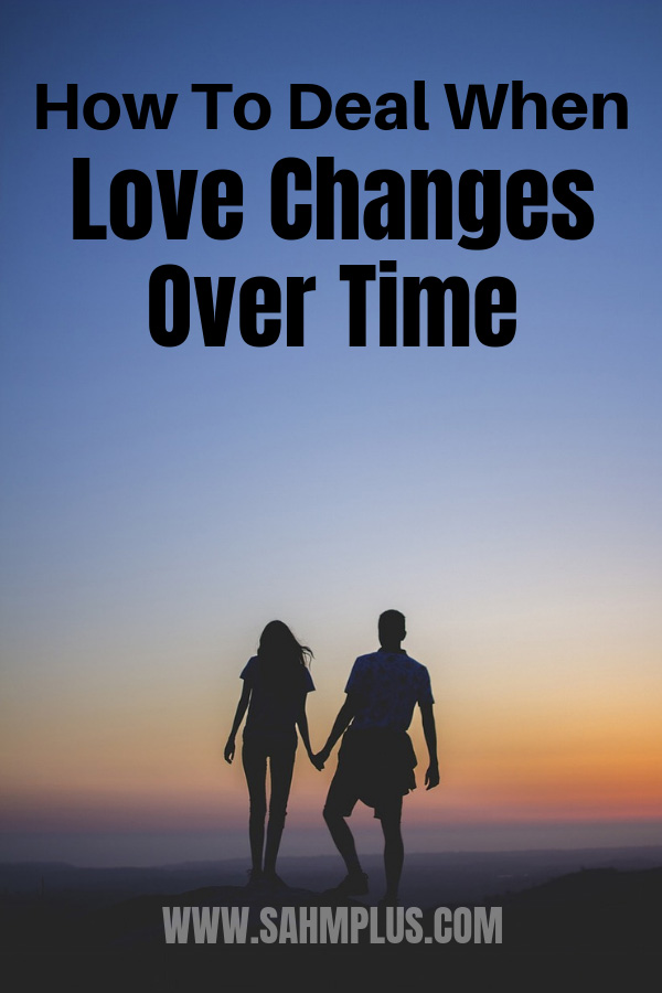 When love changes over time, remember this. How to deal with your evolving marriage | sahmplus.com