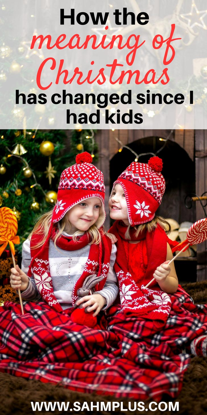 How the meaning of Christmas has changed since I had kids | As a parent, my view of Christmas is slightly different. And while I know what the true meaning of Christmas should be, I struggle with it in real life, just like my kids | www.sahmplus.com
