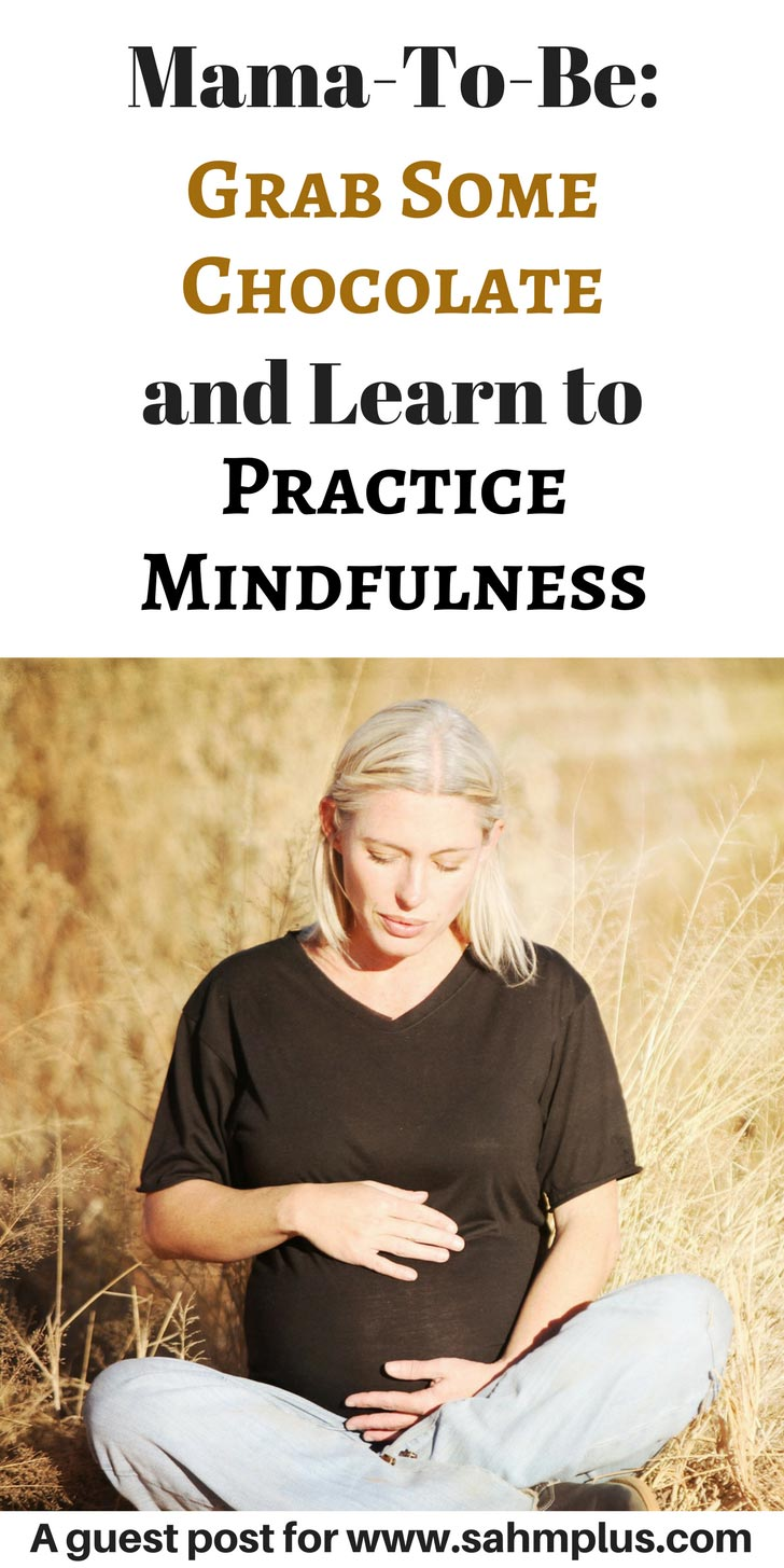 Why should you learn to practice mindfulness during pregnancy? There are many benefits to becoming a mindful mama-to-be. Learn why and how. Plus, a fun mindful exercise with chocolate. Guest post for www.sahmplus.com