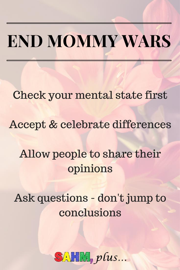 How can we end mommy wars? Get over yourself and allow people to be different! Stop closing lines of communication with whining, complaining. Start accepting and celebrating our differences. It's OKAY to be different!