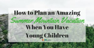 A great summer mountain vacation with young kids doesn't happen, it's planned... at least as much as possible. via www.sahmplus.com