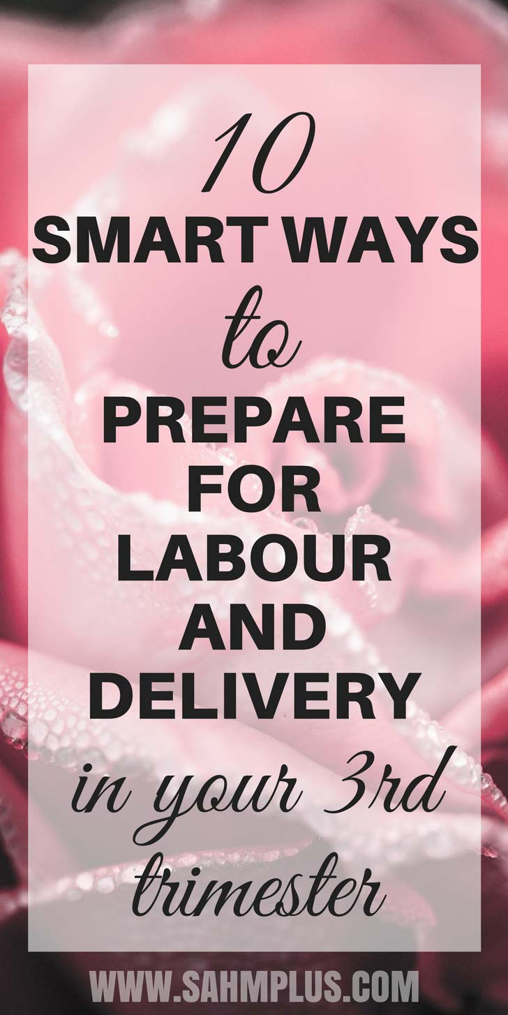 10 smart ways to prepare for labour and delivery. 3rd trimester tips for preparing for birth | sahmplus.com
