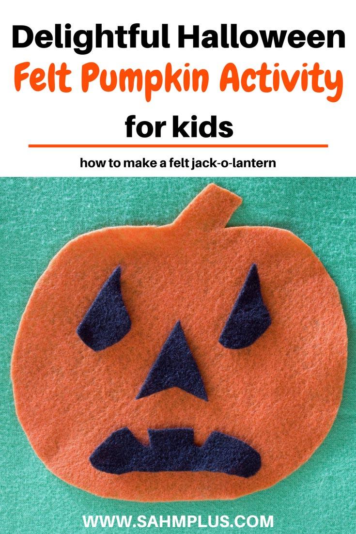 Easy DIY craft: pumpkin felt activity. Kids can decorate pumpkins for Halloween without the mess of carving pumpkins. This felt activity will give your kids endless Jack O' Lantern face possibilities! www.sahmplus.com