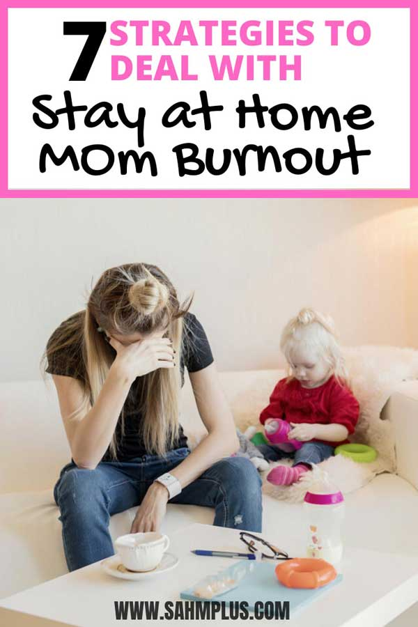 7 tips to avoid or cure stay at home mom burnout. SAHM struggles from schedule to making time for that elusive self care!