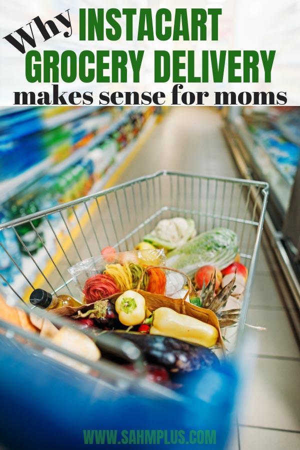 6 reasons Instacart Grocery Delivery Service makes sense for mom who doesn't want to do her own shopping.   sahmplus.com