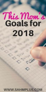 This mom's 2018 goals. A mom's resolutions or goals for taking care of herself, her marriage, and her blog. Things have got to change. www.sahmplus.com