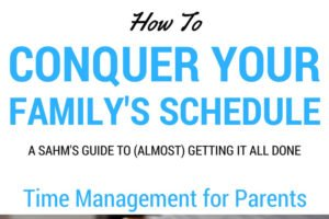 "Time management for parents. New ebook ""How to Conquer Your Family's Schedule"" created with the busy family in mind."