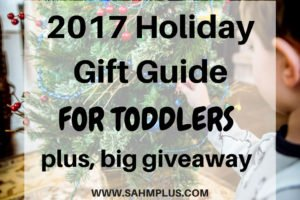 2017 holiday gift guide for toddlers plus a huge giveaway of awesome toddler prizes | www.sahmplus.com