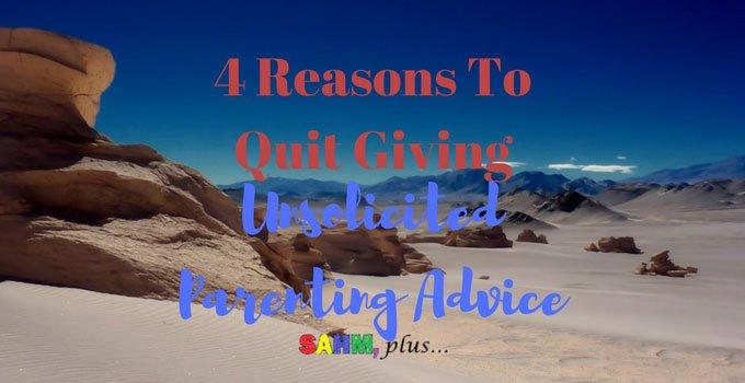 Quit Giving Unsolicited Parenting Advice | SAHM, plus...
