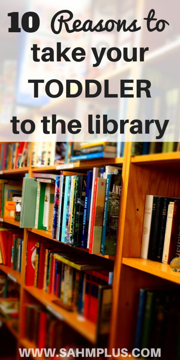 10 benefits of visiting the library with a toddler - do you make it a habit to take your little ones to the library? | www.sahmplus.com