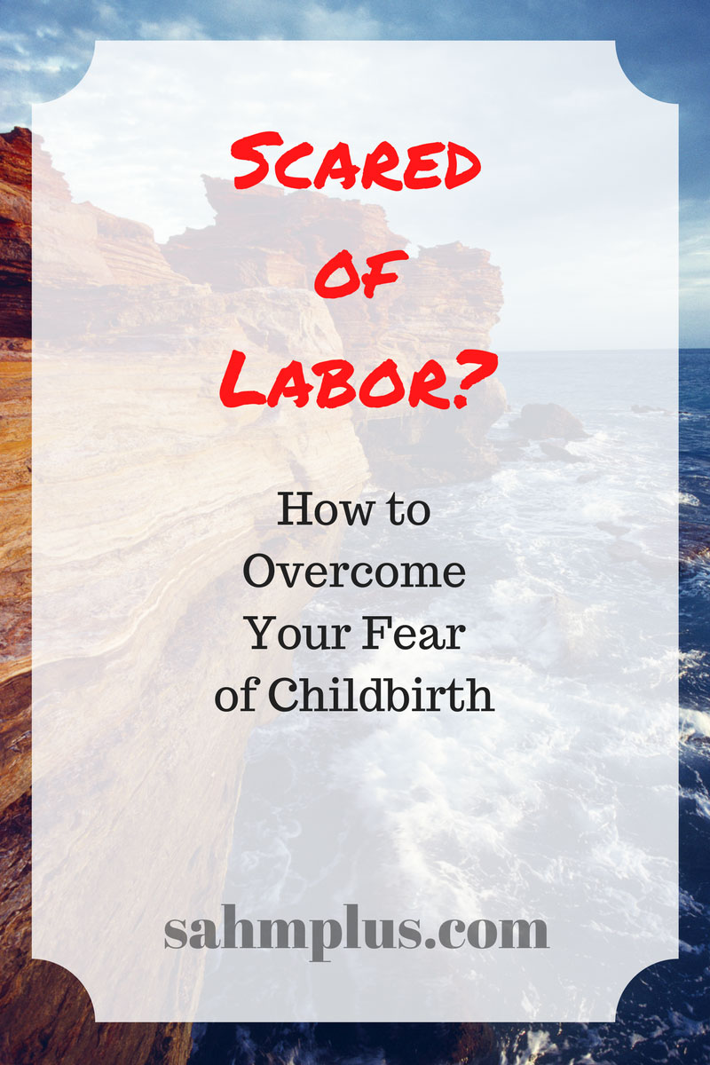 What to do when you're scared of labor - fear of childbirth